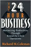 The 24-Hour Business: Maximizing Productivity Through Round-the-Clock Operations - Richard M. Coleman