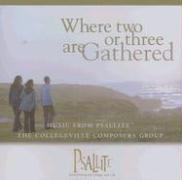 Where Two or Three Are Gathered: Music from Psallite: The Collegeville Composers Group