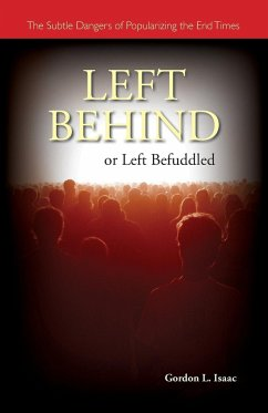 Left Behind or Left Befuddled: The Subtle Dangers of Popularizing the End Times - Isaac, Gordon L.
