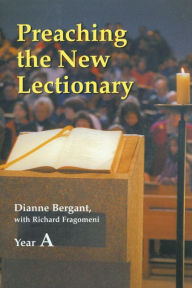 Preaching the New Lectionary: Year A - Dianne Bergant