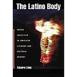 The Latino Body: Crisis Identities in American Literary and Cultural Memory - Lazaro Lima