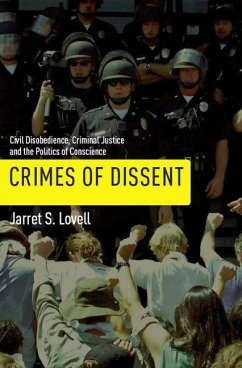 Crimes of Dissent: Civil Disobedience, Criminal Justice, and the Politics of Conscience - Lovell, Jarret S.