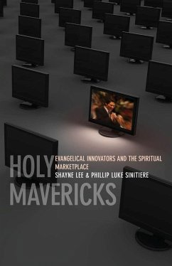 Holy Mavericks: Evangelical Innovators and the Spiritual Marketplace - Lee, Shayne Sinitiere, Phillip Luke