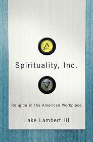 Spirituality, Inc.: Religion in the American Workplace - Lake Lambert III