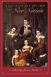 Children and Youth in a New Nation - Marten, James / Boyer, Paul S.