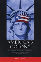 America's Colony: The Political and Cultural Conflict Between the United States and Puerto Rico - Malavet, Pedro