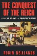 The Conquest of the Reich: D-Day to Ve Day--A Soldiers' History