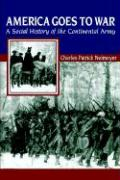 America Goes to War: A Social History of the Continental Army