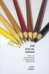 The Racial Middle: Latinos and Asian Americans Living Beyond the Racial Divide - O'Brien, Eileen