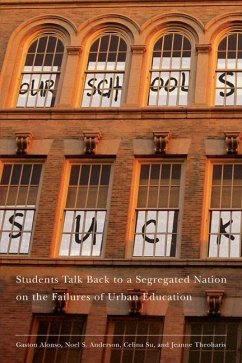 Our Schools Suck: Students Talk Back to a Segregated Nation on the Failures of Urban Education - Theoharis, Jeanne Alonso, Gaston Anderson, Noel S.