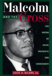 Malcolm and the Cross: The Nation of Islam, Malcolm X, and Christianity - DeCaro, Louis A., Jr. / DeCaro, Lou / Gellman, David