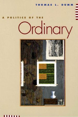 A Politics of the Ordinary - Thomas L. Dumm, Kathleen Troup