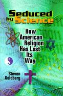 Seduced by Science: How American Religion Has Lost Its Way