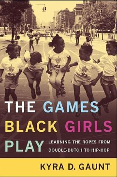 The Games Black Girls Play: Learning the Ropes from Double Dutch to Hip-Hop - Gaunt, Kyra D.