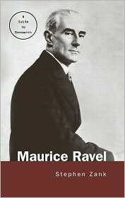 Maurice Ravel: A Guide to Research(Routledge Music Bibliographies Series) - Stephen Zank