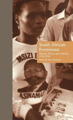 South African Feminisms: Writing, Theory, and Criticism, 1990-1994 - Daymond, M.J. (ed.)