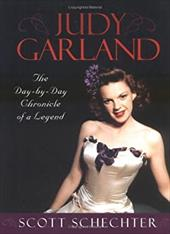 Judy Garland: The Day-By-Day Chronicle of a Legend - Schechter, Scott