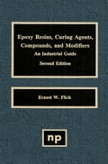 Epoxy Resins, Curing Agents, Compounds, and Modifiers, Second Edition: An Industrial Guide - Flick, Ernest W.