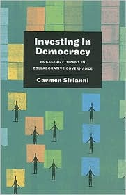 Investing in Democracy: Engaging Citizens in Collaborative Governance - Carmen Sirianni