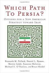 Which Path to Persia?: Options for a New American Strategy Toward Iran - Pollack, Kenneth M. / Byman, Daniel L. / Indyk, Martin