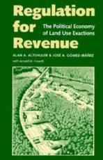 Regulation for Revenue - Alan A. Altshuler (author), Jose A. Gomez-Ibanez (author), Arnold M. Howitt (co-author)