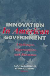 Innovation in American Government: Challenges, Opportunities, and Dilemmas - Altshuler, Alan A. / Behn, Robert D.