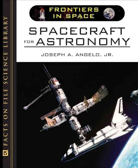 Spacecraft for Astronomy - Joseph A. Angelo, Jr.