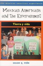Mexican Americans and the Environment: Tierra y Vida - Pena, Devon G.