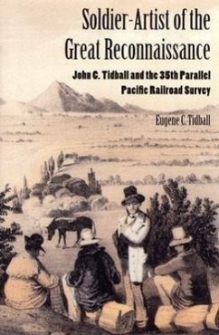 Soldier-Artist of the Great Reconnaissance: John C. Tidball and the 35th Parallel Pacific Railroad Survey - Tidball, Eugene C.