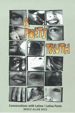 A Poet's Truth: Conversations with Latino/Latina Poets - Dick, Bruce Allen