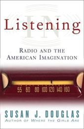 Listening in: Radio and the American Imagination - Douglas, Susan J.