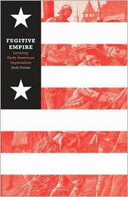 Fugitive Empire: Locating Early American Imperialism - Andy Doolen