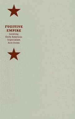 Fugitive Empire: Locating Early American Imperialism - Doolen, Andy