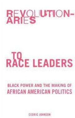 Revolutionaries to Race Leaders: Black Power and the Making of African American Politics - Johnson, Cedric