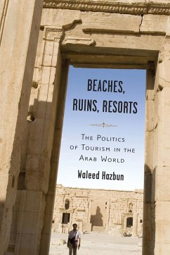 Beaches, Ruins, Resorts: The Politics of Tourism in the Arab World - Hazbun, Waleed