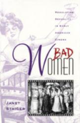 Bad Women : Regulating Sexuality in Early American Cinema - Janet Staiger