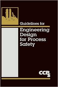 Guidelines for Engineering Design for Process Safety - Center for Chemical Process Safety (CCPS), CCPS (Center for Chemical Process Safety, Lastcenter for Chemical Process Safety (