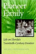 Pioneer Family: Life on Florida's Twentieth-Century Frontier
