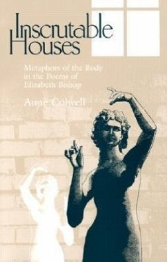 Inscrutable Houses: Metaphors of the Body in the Poems of Elizabeth Bishop - Colwell, Anne