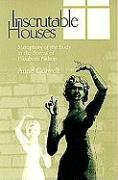 Inscrutable Houses Inscrutable Houses Inscrutable Houses: Metaphors of the Body in the Poems of Elizabeth Bishop Metaphors of the Body in the Poems of