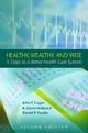 Healthy, Wealthy, and Wise - John F. Cogan; R. Glenn Hubbard; Daniel P. Kessler