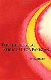 The Ideological Struggle for Pakistan - Haider, Ziad