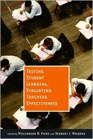 Testing Student Learning, Evaluating Teaching Effectiveness - Williamson F. Evers, Herbert J. Walberg