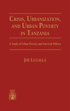 Crisis, Urbanization, and Urban Poverty in Tanzania: A Study of Urban Poverty and Survival Politics - Lugalla, Joe