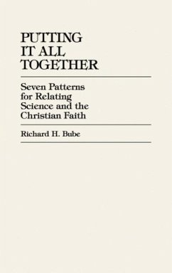 Putting It All Together: Seven Patterns for Relating Science and the Christian Faith - Bube, Richard H.