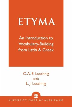 Etyma: An Introduction to Vocabulary Building from Latin and Greek - Luschnig, C. A. Luschnig, L. J.