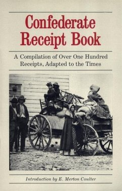 Confederate Receipt Book: A Compilation of Over One Hundred Receipts, Adapted to the Times - Herausgeber: Coulter, E. Merton