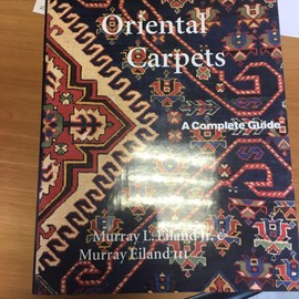 Oriental Carpets: A Complete Guide - The Classic Reference - Eiland, Jr. Murray L.