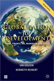 Globalization for Development: Trade, Finance, Aid, Migration, and Policy - Ian Goldin