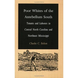 Poor Whites of the Antebellum South: Tenants and Laborers in Central North Carolina and Northeast Mississippi - Collectif